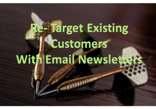 Re-target existing customers with email marketing.