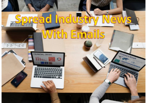 Send and spread latest industry news with emails