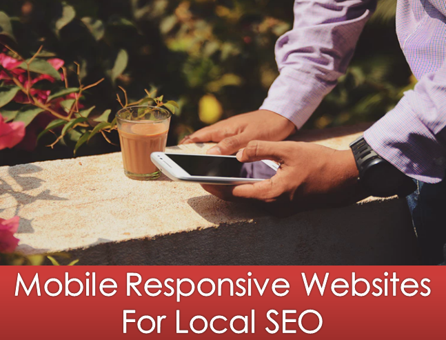 Mobile friendly sites are must for Local SEO purposes.
